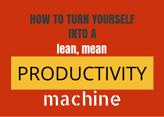 Turn Yourself Into a Productivity Machine