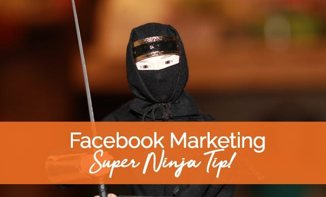 Facebook Marketing (Ninja Tip)