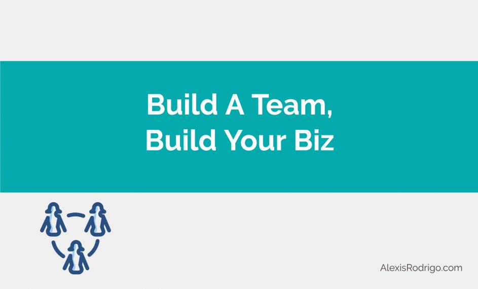 Build a team, build your biz